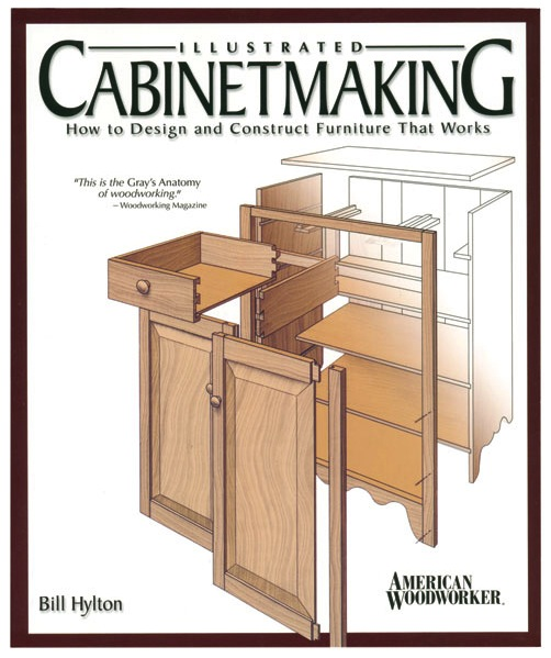 If You Have Only One Book On Furniture And Cabinetry, Illustrated  Cabinetmaking By Bill Hylton, Is A Good Choice. Written For Woodworkers,  This Book Is An ...
